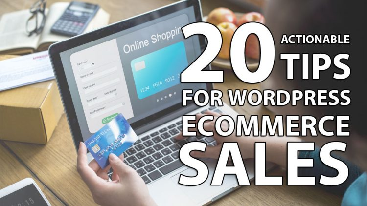 20 Actionable Tips for Increasing Wordpress eCommerce Sales